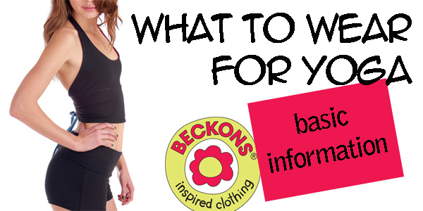 Beckons Yoga Clothing What to Wear for Yoga blog